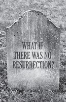What If There Was No Resurrection? (Pack Of 25) (Tracts)