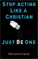 Stop Acting Like A Christian, Just Be One