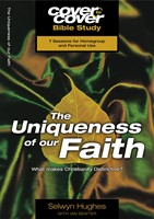 The Cover to Cover Bible Study: Uniqueness Of Our Faith