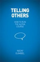 Telling Others: How To Run The Alpha Course (Paperback)