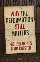 Why The Reformation Still Matters (Paperback)