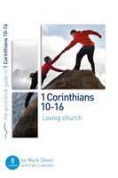 1 Corinthians 10-16: Loving Church (Good Book Guide)