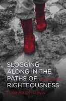 Slogging Along In The Paths Of Righteousness - Psalms 13-24