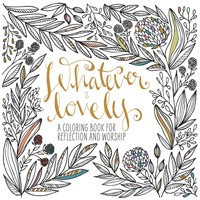 Whatever Is Lovely: Colouring Book