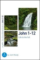 John 1-12: Life To The Full