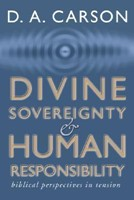 Divine Sovereignty and Human Responsibility