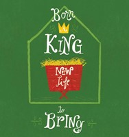 Born A King, New Life To Bring