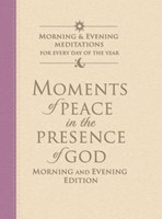 Moments Of Peace In The Presence Of God: Morning And Evening