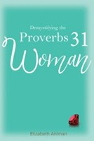 Demystifying The Proverbs 31 Woman (Paperback)