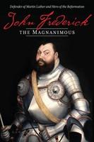 John Frederick The Magnanimous, Volume 1 (Paperback)