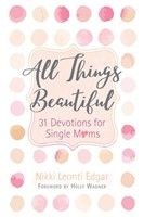 All Things Beautiful: 31 Devotions for Single Moms (Hard Cover)