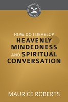 How Do I Develop Heavenly Mindedness &Spiritual Conversation