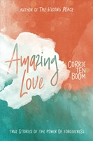 Amazing Love - True Stories Of The Power Of Forgiveness