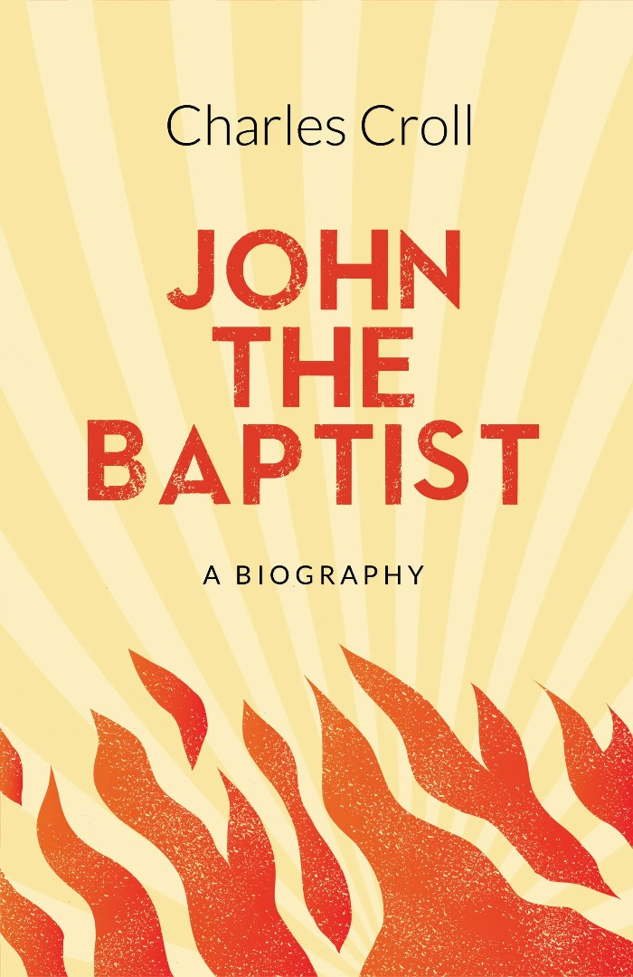 John the Baptist: A Biography