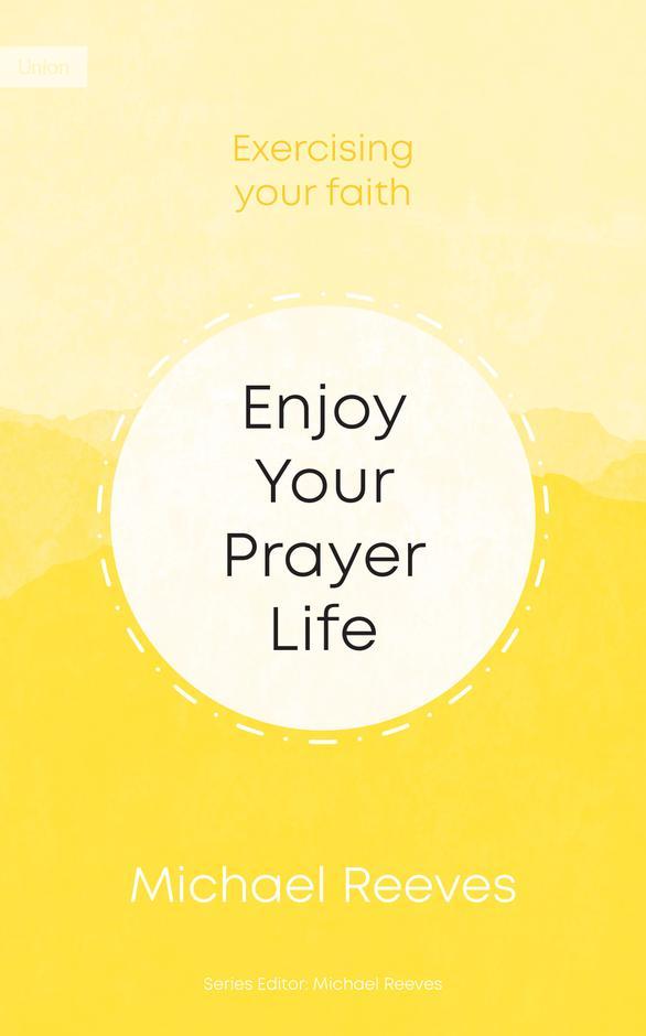 Enjoy Your Prayer Life