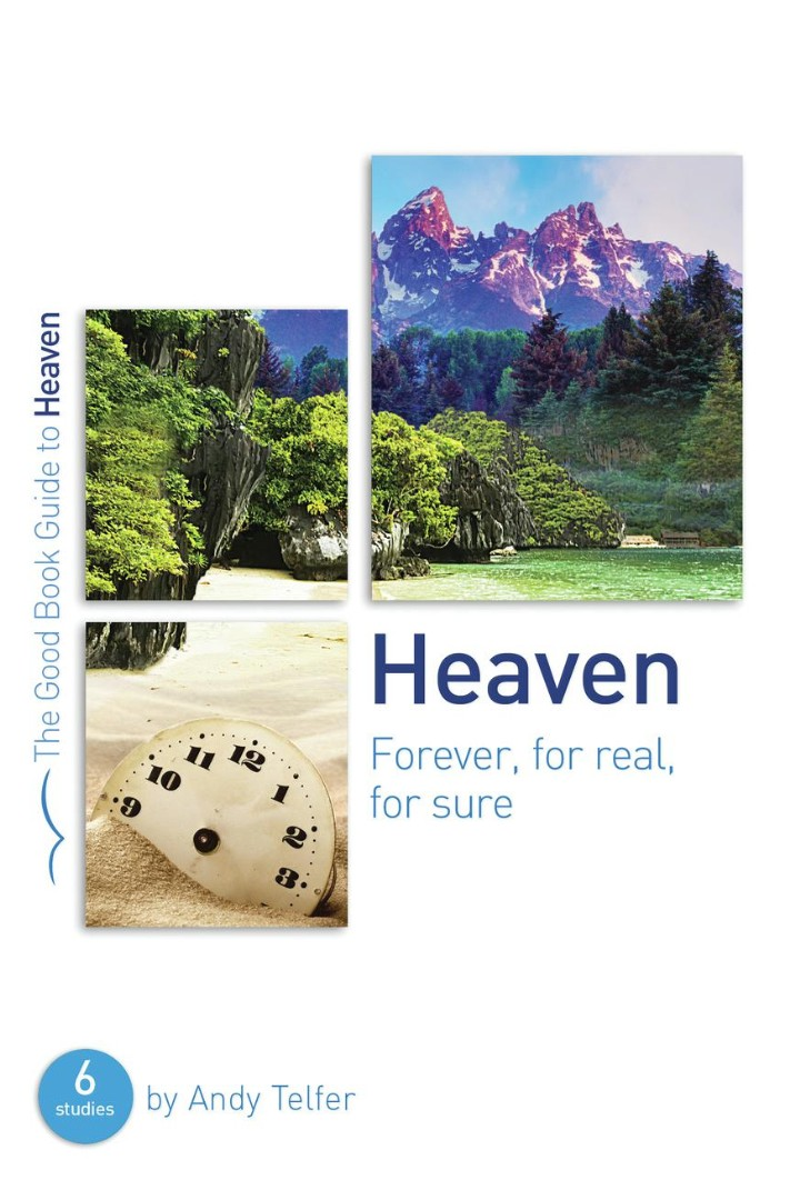 Heaven: Forever, For Real, For Sure (Good Book Guide)