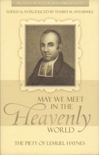 May We Meet In The Heavenly World: Piety Of Lemuel Haynes