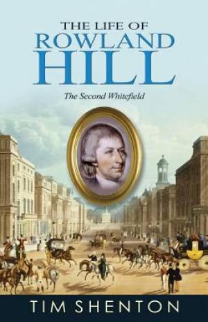 The Life Of Rowland Hill: The Second Whitfield