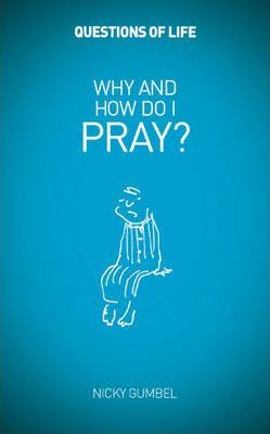 Questions of Life: Why And How Do I Pray?