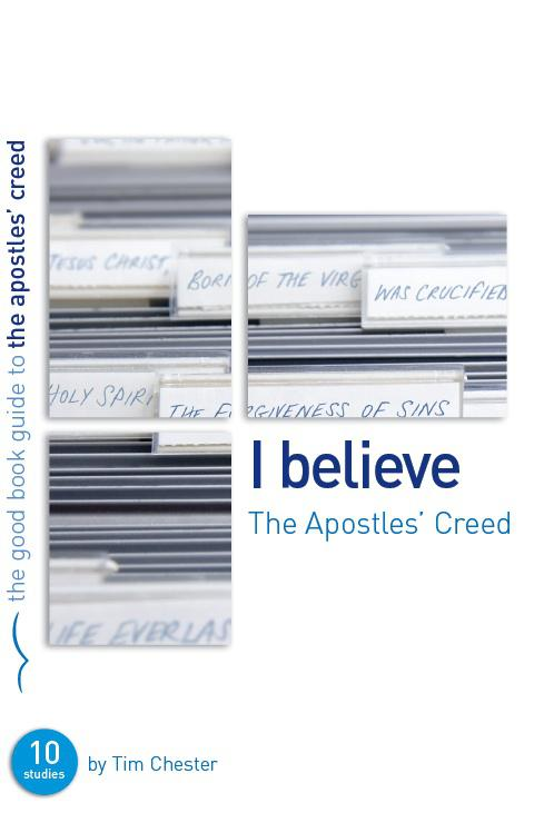 Apostles' Creed: I Believe, The (Good Book Guide)