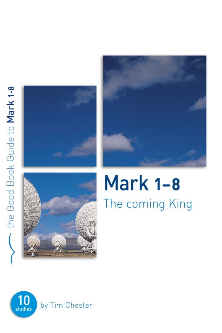 Mark 1-8: The Coming King (Good Book Guide)