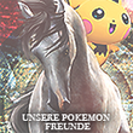 `unsere pokemon-freunde ~