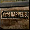 ー $#!& happens.