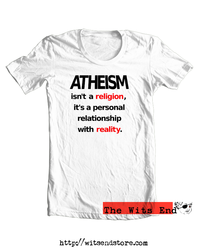Atheism isn't a religion, it's a personal relationship with reality tee example