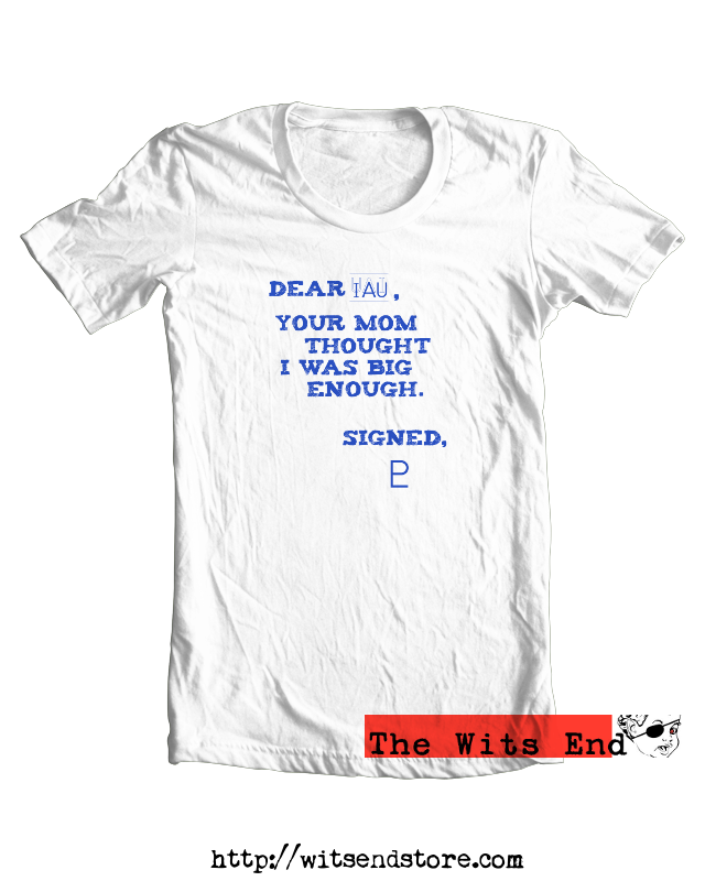 Dear IAU your mom said I was big enough -Pluto tee shirt example