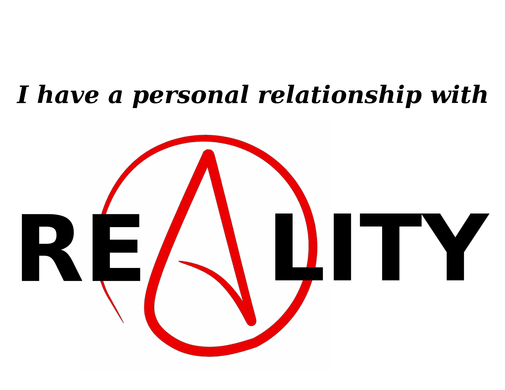 I have a personal relationship with reality tee (with Atheist Symbol)