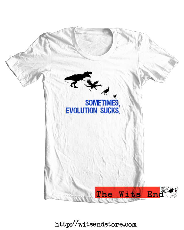 Sometimes, Evolution sucks tee shirt example