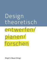 Design theoretisch - entwerfen, planen, forschen