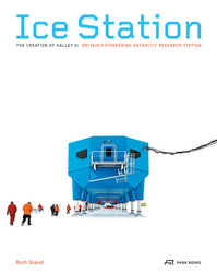 Ice Station - The Creation of Halley VI. Britain's Pioneering