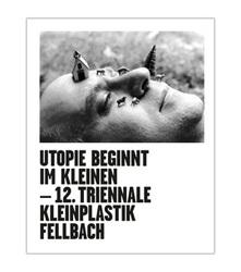 Utopie beginnt im Kleinen - 12. Triennale Kleinplastik Fellbach