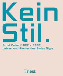 Cover Kein Stil. Ernst Keller (‡ˆ1891–1968ˆ) – Lehrer und Pionier des Swiss Style