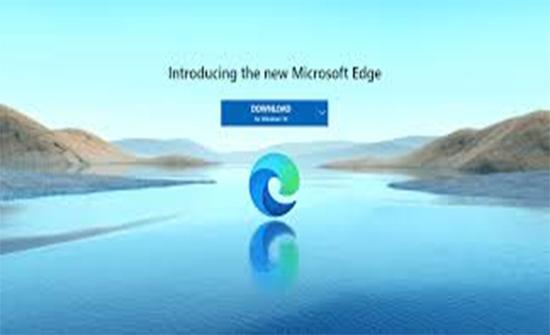 مايكروسوفت تطلق رسميًا النسخة النهائية المستقرة من متصفح إيدج الجديد كليًا