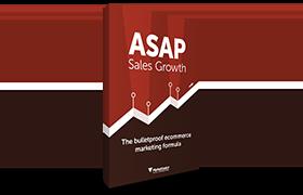 ASAP Sales Growth: The bulletproof ecommerce marketing formula