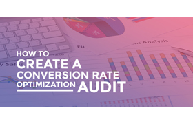 The Guide To Creating A Conversion Rate Optimization (CRO) Audit