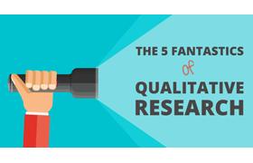 The 5 Fantastics of Qualitative Research