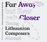 Toli, bet vis arčiau: Lietuvos jaunieji kūrėjai užsienyje