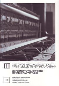 Lithuanian Music in Context III. Experimental Ventures