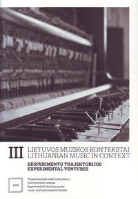 Lietuvos muzikos kontekstai III. Eksperimentų trajektorijos