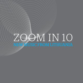 Zoom In 10: New Music from Lithuania