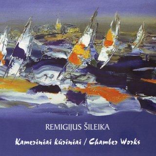Remigijus Šileika. Chamber Works