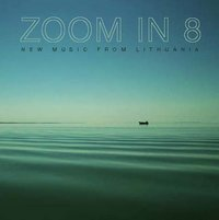 Zoom in 8: New Music from Lithuania
