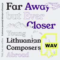 Far Away but Ever Closer: Young Lithuanian Composers Abroad (Digital)