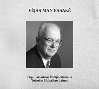 Vėjas man pasakė - populiariausios kompozitoriaus Teisučio Makačino dainos