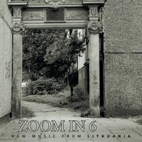zoom in 6: new music from Lithuania