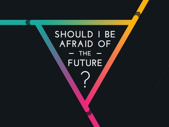 Should I Be Afraif of the Future?