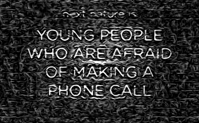 Young people who are afraid of making a phone call